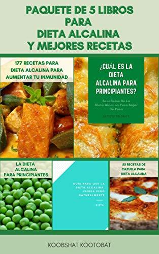 Paquete De 5 Libros Para Dieta Alcalina Y Mejores Recetas : Dieta Alcalina Para Bajar De Peso, Ph, Reflujo Ácido, Limpiar Su Cuerpo, Enfermedades Degenerativas Y Aumentar Su Energía (Spanish Edition)
