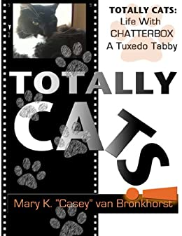 Totally Cats: Life with Chatterbox, a Tuxedo Tabby by [Mary van Bronkhorst]