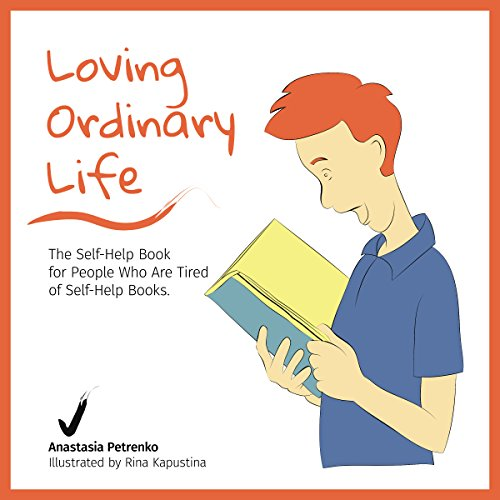 Loving Ordinary Life: The Self-Help Book for People Who Are Tired of Self-Help Books cover art
