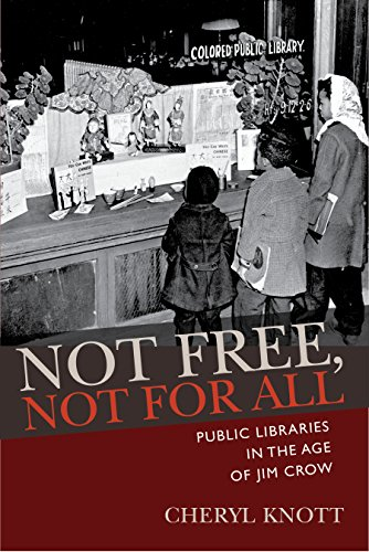 Not Free, Not for All: Public Libraries in the Age of Jim Crow (Studies in Print Culture and the History of the Book) (English Edition)