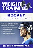 Weight Training for Hockey: The Ultimate Guide - Denis Boucher
