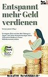 Entspannt mehr Geld verdienen: Vermögens-Ziele erreichen ohne Sabotage & Ängste, Anti-Stress-Investmentstrategie lernen, Achtsamkeit Resilienz & Finanz-Selbstbewusstsein stärken (German Edition)