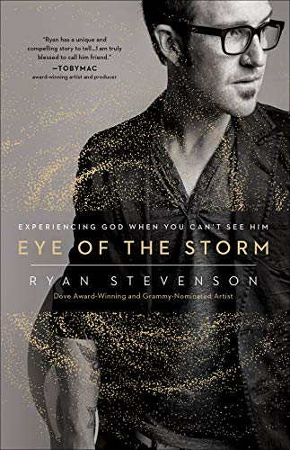Eye of the Storm: Experiencing God When You Can't See Him