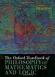 The Oxford Handbook of Philosophy of Mathematics and Logic (Oxford Handbooks in Philosophy) - Stewart Shapiro