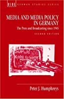 Media and Media Policy in Germany: The Press and Broadcasting Since 1945 (Berg German Studies Series)