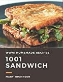 Wow! 1001 Homemade Sandwich Recipes: The Highest Rated Homemade Sandwich Cookbook You Should Read