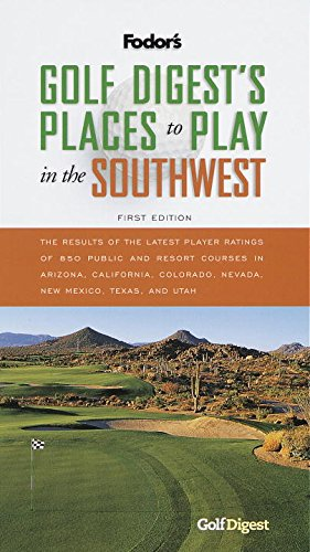 Golf Digest's Places to Play in the Southwest, 1st Edition (Fodor's)