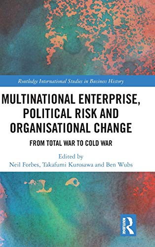 Multinational Enterprise, Political Risk and Organisational Change: From Total War to Cold War (Routledge International Studies in Business History)