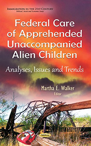 Federal Care of Apprehended Unaccompanied Alien Children: Analyses, Issues and Trends (Immigration in the 21st Century: