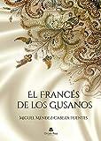 EL FRANCÉS DE LOS GUSANOS: Novela Biográfica sobre Juan Ruliére, director de las Reales Fábricas de Seda de Talavera de la Reina