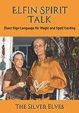 Elfin Spirit Talk: Elven Sign Language for Magic and Spell Casting