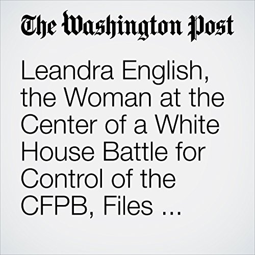 Leandra English, the Woman at the Center of a White House Battle for Control of the CFPB, Files Lawsuit Against Trump Pick to Lead Watchdog Agency copertina