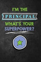 I'm the Principal What's Your Superpower?: Journal with Lined and Blank Pages for Funny Principal Appreciation Gift