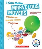 I Can Make Marvelous Movers (Rookie Star: Makerspace Projects)