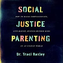 Social Justice Parenting Lib/E: How to Raise Compassionate, Anti-Racist, Justice-Minded Kids in an Unjust World