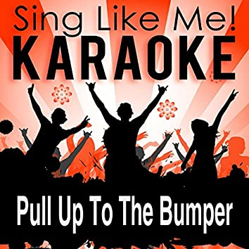 Pull up to the Bumper (Karaoke Version)