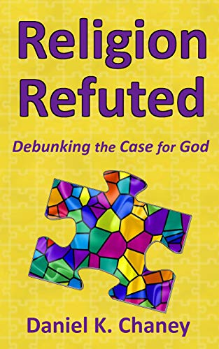 Religion Refuted: Debunking the case for God (English Edition)