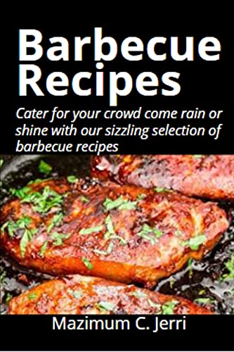 Bаrbесuе Rесіреѕ: Cater for your crowd come rain or shine with our sizzling selection of barbecue recipes (English Edition)