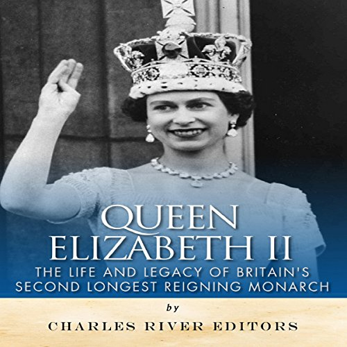Queen Elizabeth II: The Life and Legacy of Britain's Second Longest Reigning Monarch audiobook cover art