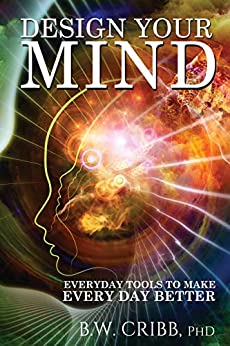 Design Your Mind: Everyday Tools to Make Every Day Better by [BW Cribb]