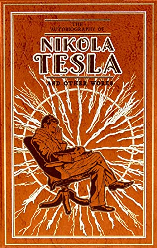 The Autobiography of Nikola Tesla and Other Works (Leather-bound Classics)