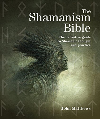 The Shamanism Bible: The Definitive Guide to Shamanic Thought and Practice (Subject Bible)