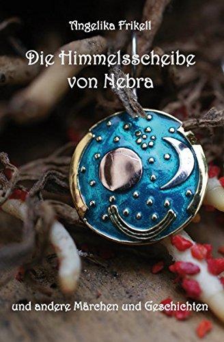 Die Himmelsscheibe von Nebra: und andere Märchen und Geschichten