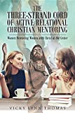 The Three-Strand Cord of Active Relational Christian Mentoring: Women Mentoring Women with Christ at the Center