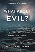 What about Evil?: A Defense of God's Sovereign Glory