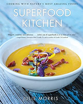 Superfood Kitchen: Cooking with Nature's Most Amazing Foods (Julie Morris's Superfoods)
