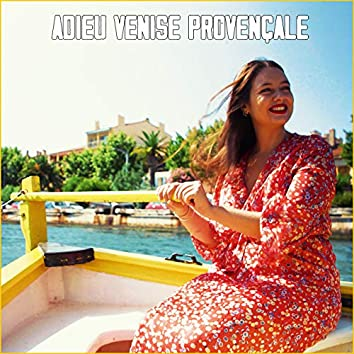 Adieu Venise Provençale