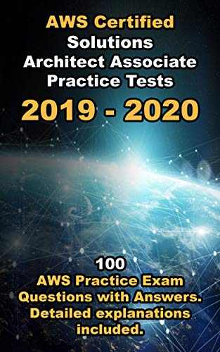AWS Certified Solutions Architect Associate Practice Tests 2019: 100 AWS Practice Exam Questions with Answers. Detailed explanations included . (English Edition)