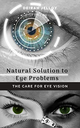 Natural Solution to Eye Problems : The Care for Eye Vision (English Edition)