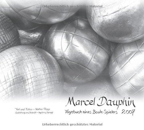 Marcel Dauphin: Tagebuch eines Boule-Spielers 2007