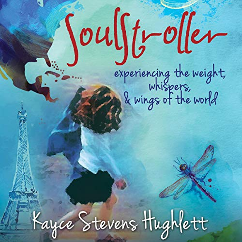 Soulstroller: Experiencing the Weight, Whispers, & Wings of the World audiobook cover art