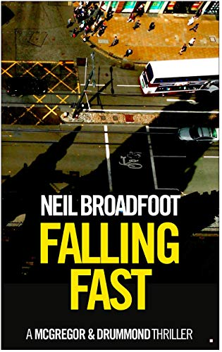 Falling Fast (A McGregor and Drummond thriller Book 1) by [Neil Broadfoot]