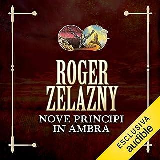 Nove principi in Ambra     Le cronache di Ambra 1              Di:                                                                                                                                 Roger Zelazny                               Letto da:                                                                                                                                 Vittorio Guerrieri                      Durata:  6 ore e 1 min     101 recensioni     Totali 4,3