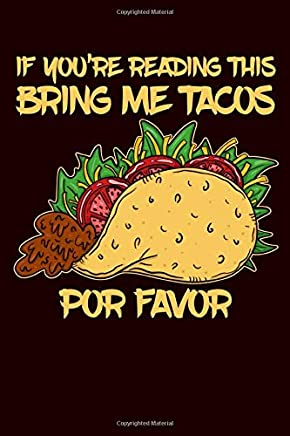 If Youre Reading This Bring Me Tacos Por Favor: A Blank Lined Journal for the Tex-Mex Foodie with Manners
