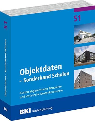 BKI Baukosten Objektdaten - Sonderband: Schulen S1 - Kosten abgerechneter Bauwerke - Neubau - Erweiterungen - Umbauten - Modernisierungen - BKI-Kostenplanung 2017