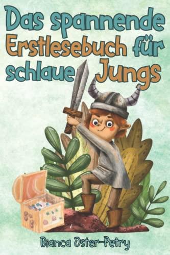 Das spannende Erstlesebuch für schlaue Jungs: Erstlesebuch für Kinder ab 6 Jahren - 10 inspirierende und aufregende Abenteuer - Kurzgeschichten über ... Selbstvertrauen - Erstleser Jungen 1. Klasse