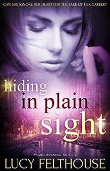 Hiding in Plain Sight: An Erotic Romance Novel by [Lucy Felthouse]