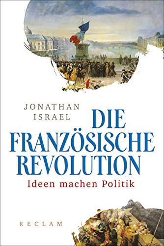 Die Französische Revolution: Ideen machen Politik
