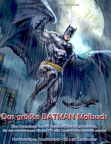 Das größte Batman Malbuch: Eine Sammlung von 60 ausgewählten Illustrationen, die von verschiedenen Filmen, TV- und Comic-Serien inspiriert wurden: Hochwertiges, Großformat - 22 x 28 Zentimeter