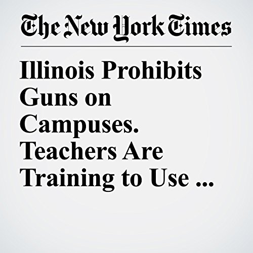 Illinois Prohibits Guns on Campuses. Teachers Are Training to Use Them Anyway. audiobook cover art