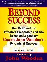 Beyond Success: The 15 Secrets efftv Leadership Life Based Legendary Coach John Wooden's Pyramid