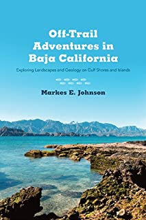 Off-Trail Adventures in Baja California: Exploring Landscapes and Geology on Gulf Shores and Islands