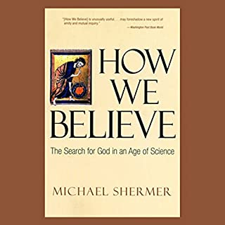 How We Believe     The Search for God in an Age of Science              By:                                                                                                                                 Michael Shermer                               Narrated by:                                                                                                                                 Michael Shermer                      Length: 3 hrs and 18 mins     121 ratings     Overall 4.2