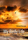 My Birdy Life (BOOKS ON DEMAND) (French Edition)