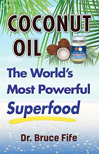 Coconut Oil: The World's Most Powerful Superfood (English Edition)