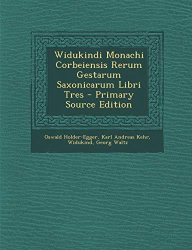 Widukindi Monachi Corbeiensis Rerum Gestarum Saxonicarum Libri Tres - Primary Source Edition